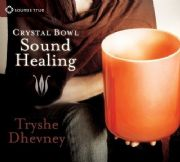 Crystal Bowl Sound Healing - Tryshe Dhevney